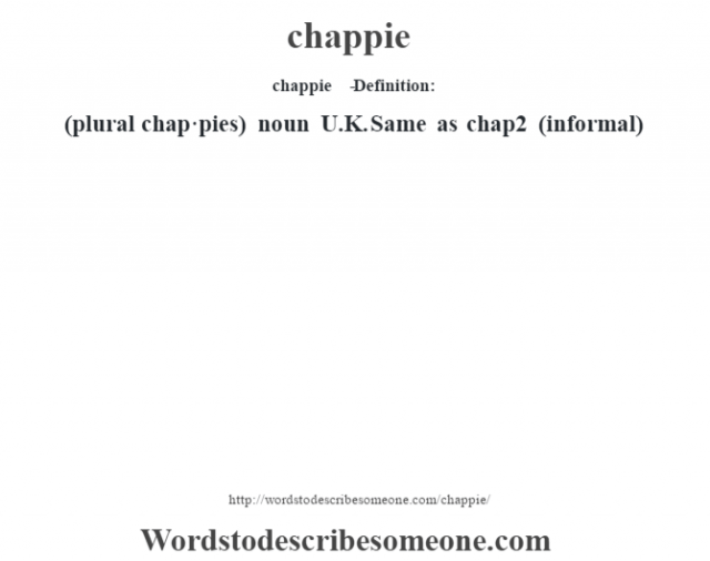 chappie   - Definition:(plural chap·pies)  noun   U.K. Same as chap2 (informal)