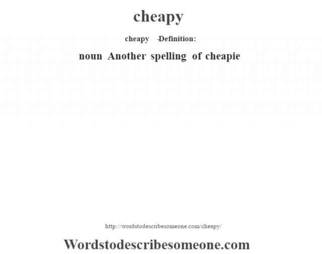 cheapy   - Definition:noun   Another spelling of cheapie