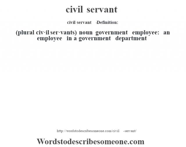 civil servant   - Definition:(plural civ·il ser·vants)  noun   government employee: an employee in a government department