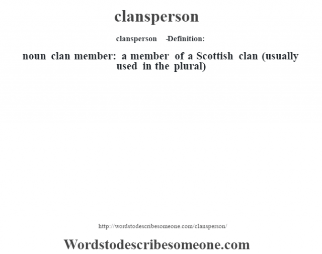 clansperson   - Definition:noun   clan member: a member of a Scottish clan (usually used in the plural)