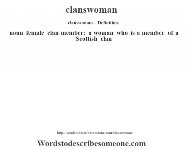 clanswoman- Definition:noun   female clan member: a woman who is a member of a Scottish clan
