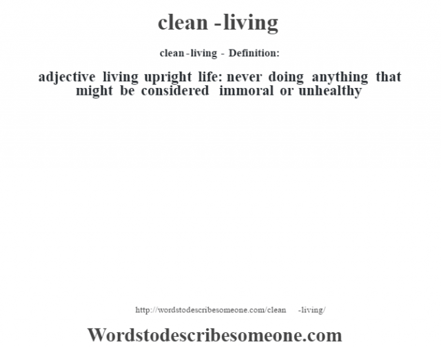 clean-living - Definition:adjective   living upright life: never doing anything that might be considered immoral or unhealthy