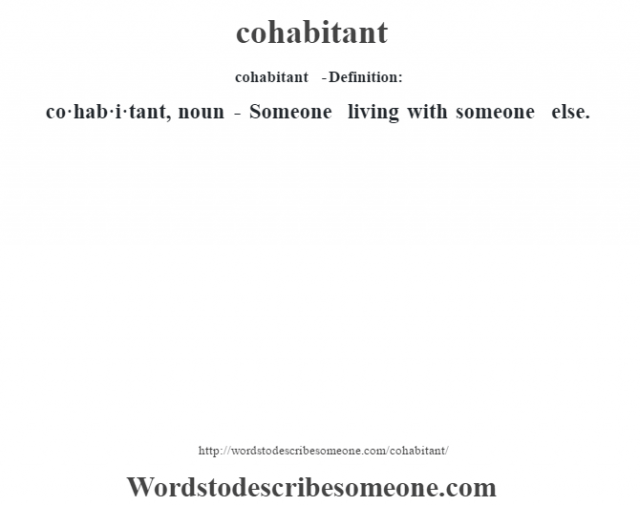 cohabitant  - Definition:co·hab·i·tant, noun - Someone living with someone else.