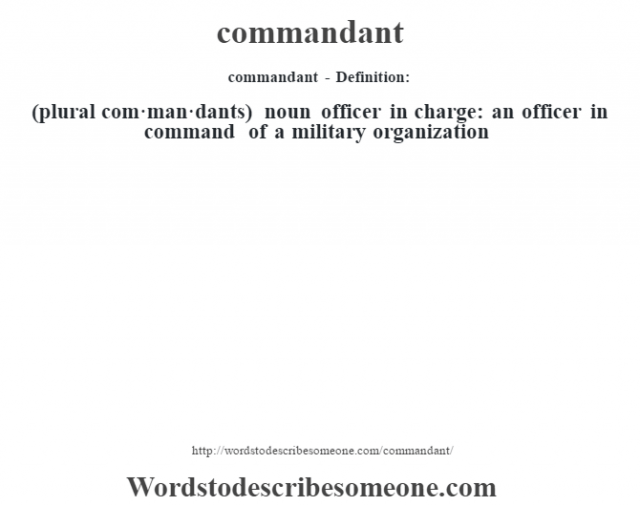 commandant- Definition:(plural com·man·dants)  noun   officer in charge: an officer in command of a military organization