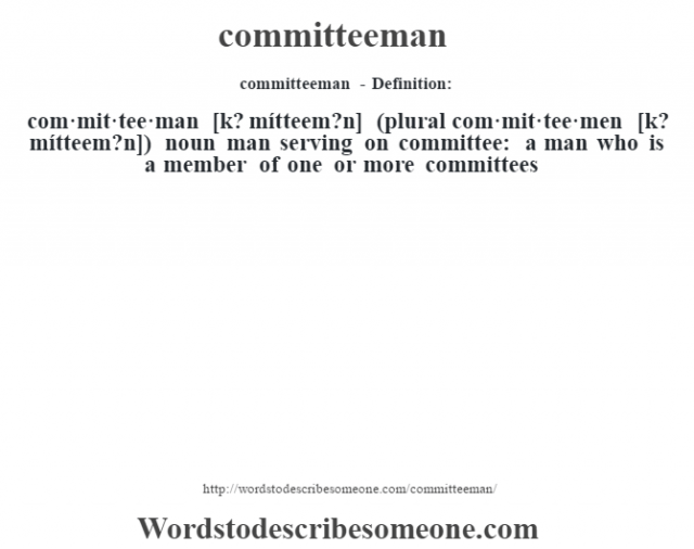 committeeman- Definition:com·mit·tee·man [k? mítteem?n] (plural com·mit·tee·men [k? mítteem?n])  noun   man serving on committee: a man who is a member of one or more committees