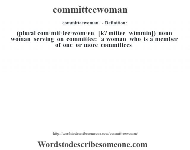 committeewoman- Definition:(plural com·mit·tee·wom·en [k? míttee wìmmin])  noun   woman serving on committee: a woman who is a member of one or more committees