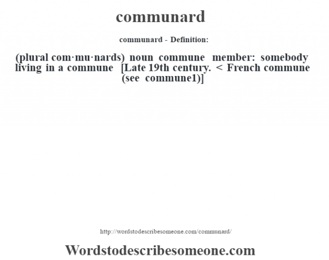 communard- Definition:(plural com·mu·nards)  noun   commune member: somebody living in a commune    [Late 19th century. < French commune (see commune1)]