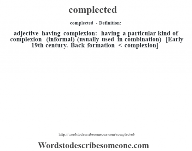 complected- Definition:adjective   having complexion: having a particular kind of complexion (informal) (usually used in combination)    [Early 19th century. Back-formation < complexion]