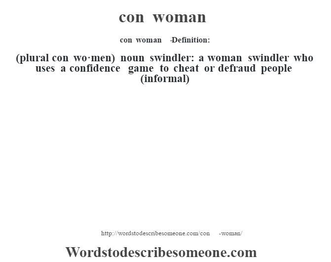 Con Woman   Definition:(plural Con Wo·men) Noun Swindler: A
