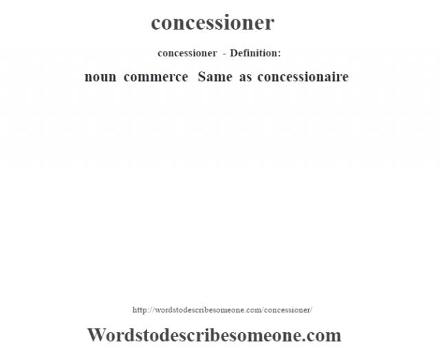 concessioner- Definition:noun   commerce Same as concessionaire