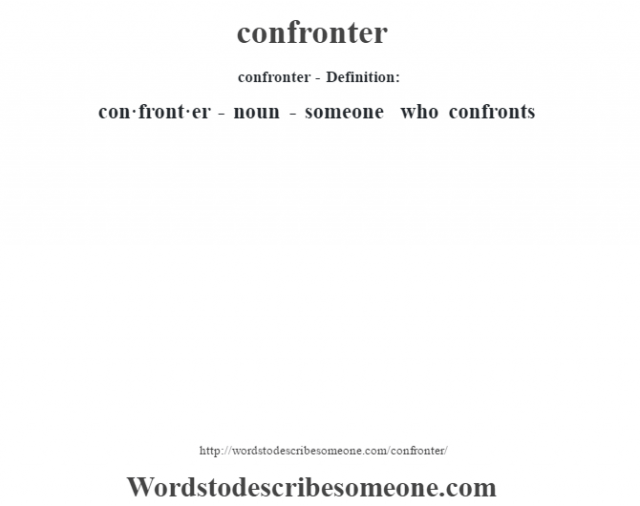 confronter- Definition:con·front·er - noun - someone who confronts