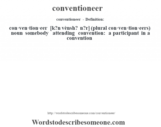 conventioneer- Definition:con·ven·tion·eer [k?n vènsh? n?r] (plural con·ven·tion·eers)  noun   somebody attending convention: a participant in a convention