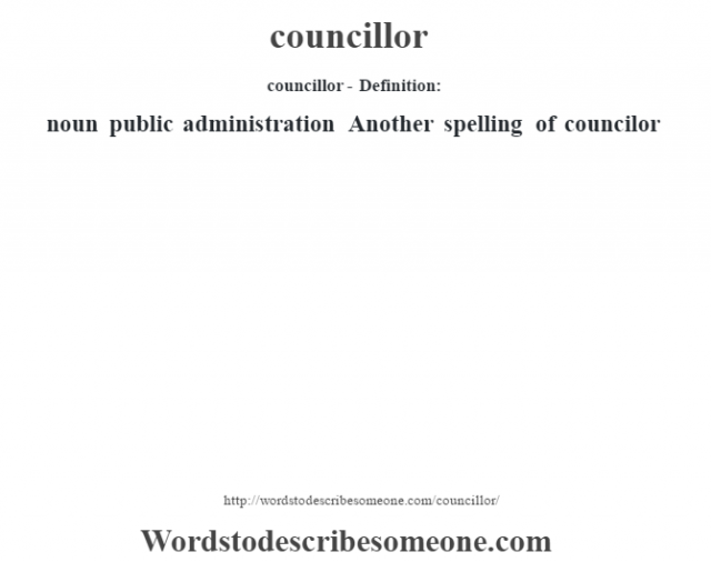 councillor- Definition:noun   public administration Another spelling of councilor