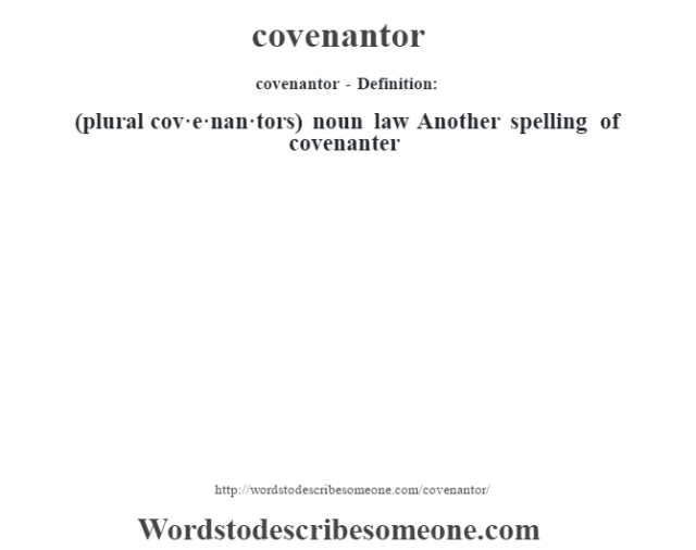 covenantor- Definition:(plural cov·e·nan·tors)  noun   law Another spelling of covenanter