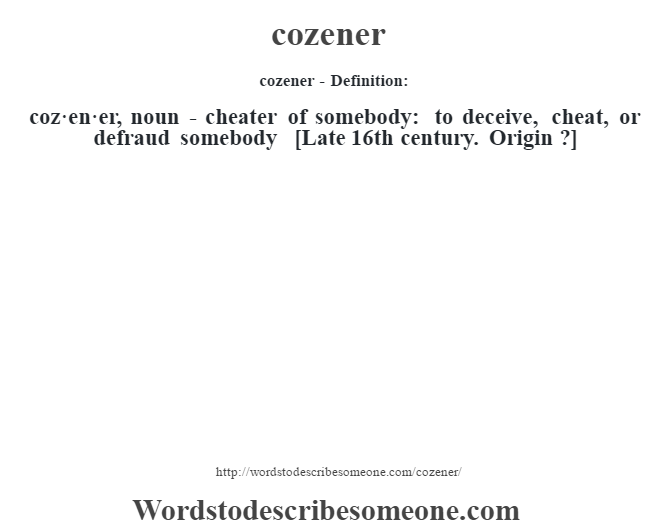 Marvelous Cozener  Definition:coz·en·er, Noun   Cheater Of Somebody: