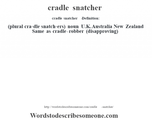 cradle snatcher   - Definition:(plural cra·dle snatch·ers)  noun   U.K. Australia New Zealand Same as cradle-robber (disapproving)