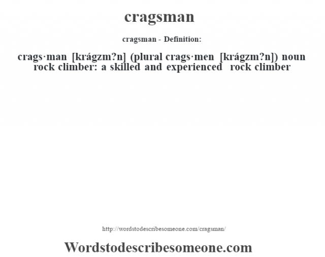 cragsman- Definition:crags·man [krágzm?n] (plural crags·men [krágzm?n])  noun   rock climber: a skilled and experienced rock climber