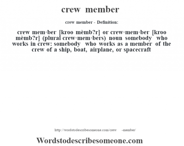 crew member- Definition:crew mem·ber [kroo mèmb?r] or crew·mem·ber [kroo mèmb?r] (plural crew·mem·bers)  noun   somebody who works in crew: somebody who works as a member of the crew of a ship, boat, airplane, or spacecraft