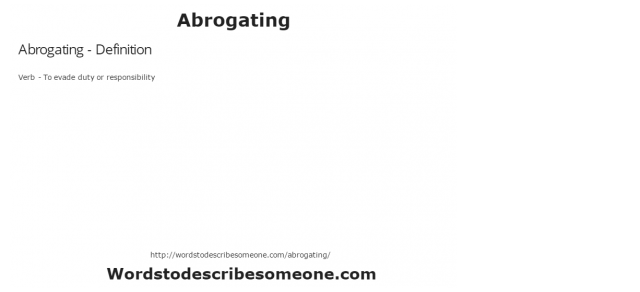 Abrogating - Definition Verb - To evade duty or responsibility