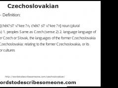Czechoslovakian - Definition: Czech·o·slo·vak·i·an [chèk?sl? v?kee ?n, chèk? sl? v?kee ?n] noun (plural Czech·o·slo·vak·i·ans) 1. peoples Same as Czech (sense 2) 2. language language of Czechoslovakia: either Czech or Slovak, the languages of the former Czechoslovakia adjective peoples of Czechoslovakia: relating to the former Czechoslovakia, or its peoples, languages, or cultures